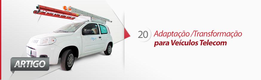 Adaptação ou Transformação para Veículos Telecom